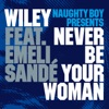Never Be Your Woman (Naughty Boy Presents) [feat. Emeli Sandé] – EP, Wiley & Naughty Boy