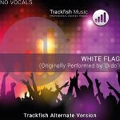 White Flag (Trackfish Alternate Version) [No Vocals] [Originally Performed by Dido] [Karaoke Version]