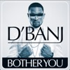 Bother You - Single, D'Banj