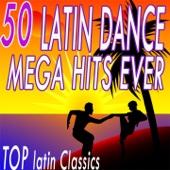 50 Latin Dance Mega Hits Ever (Top Latin Classics)