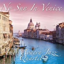 Modern Jazz Quartet Plays No Sun In Venice, The Modern Jazz Quartet