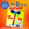 Heatwave Festival, Bowmanville, Ontario 23rd Aug 1980 (Remastered) [Live At Heatwave Festival, Bowmanville, Ontario Aug 23, 1980], The B-52's