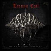 I Forgive (But I Won't Forget Your Name) - Lacuna Coil
