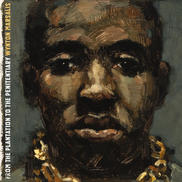 From the Plantation to the Penitentiary by Wynton Marsalis