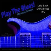 Play the Blues! Laid Back Delta Blues in C (For Acoustic and Electric Guitar Players)