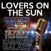 Lovers on the Sun (Karaoke Version With Backing Vocals) [Originally Performed By David Guetta & Sam Martin]