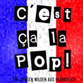 C'est ça la pop! (Die Jungen Wilden aus Frankreich)