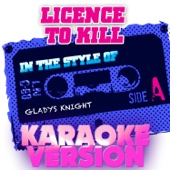 Licence to Kill (In the Style of Gladys Knight) [Karaoke Version]