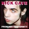From Her to Eternity (2009 Remaster), Nick Cave & The Bad Seeds