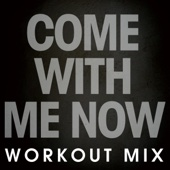 Come with Me Now (Extended Workout Mix) - Power Music Workout