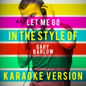 Let Me Go (In the Style of Gary Barlow) [Karaoke Version]