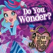 Ever After High - Do You Wonder artwork