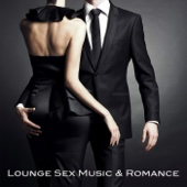 Lounge Sex Music & Romance - Romantic Dinner Lounge Music Atmosphere, Sexy Chill Out Ambient Music Moods at Saint Valentine Club