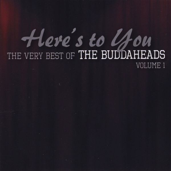 The Buddaheads Here's to You: The Very Best of the Buddaheads, Vol. 1 Album Cover