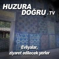 HuzuraDogru.tv - Evliyalar, ziyaret edilecek yerler