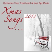 Xmas Songs 2013: Christmas Time Traditional and New Age Music for Family Reunion and Christmas Parties