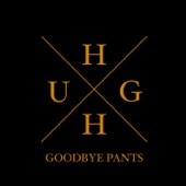 Goodbye Pants - Hugh artwork