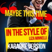 Maybe This Time (In the Style of Liza Minnelli) [Karaoke Version]