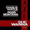 Ballin' (She Wanna) [feat. Rick Ross & French Montana], Charlie Hustle