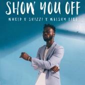 Show You Off (feat. Shizzi & Walshy Fire) - Wurld