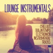 Lounge Instrumentals (Chillout Downtempo Electronica Instrumentals Tracks) - Varios Artistas