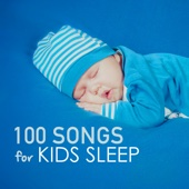 100 Songs for Kids Sleep - Deep Sleeping Music for Toddlers and Infants to Sleep All Through the Night, Soothing Lullabies - Kids Sleep Music Maestro
