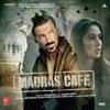 Madras Cafe Original Motion Picture Soundtrack