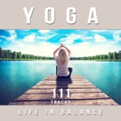 Yoga: Life in Balance, 111 Tracks for Chakra Meditation, Stress Relief, Relaxation, Ambient Therapy Music to Sleep Well & Find Your Inner Peace