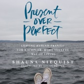 Present over Perfect: Leaving Behind Frantic for a Simpler, More Soulful Way of Living (Unabridged) - Shauna Niequist