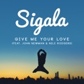 Sigala feat. John Newman & Nile Rodgers Give Me Your Love