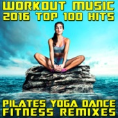 Workout Music 2016 Top 100 Hits Pilates Yoga Dance Fitness Remixes