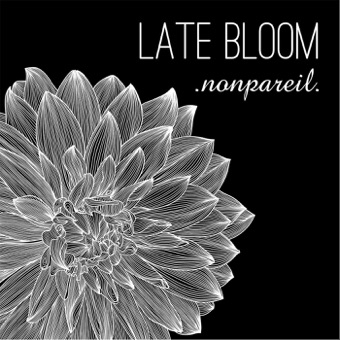 Late Bloom – EP – Nonpareil