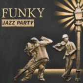 Funky Jazz Party: Cool & Sexy Jazz Lounge Music, Smooth Friday Night, Inspirational Chill Sounds, Bossa Cocktail Bar Music