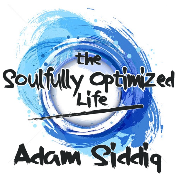 The Soulfully Optimized Life with Adam Siddiq