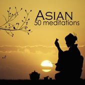 Asian 50 Meditations - Traditional Instrumental Music for Relaxation and Zen Meditation, Koto Music, Sitar Music, Shakuhachi Flute Music and Hang Drum Music