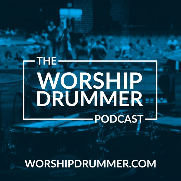 The Worship Drummer Podcast - Putting The #HeartBeforeBeat