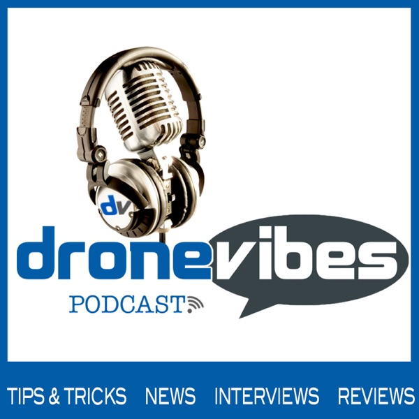 The Drone Vibes Podcast:  Drones | Multirotors | Aerial Photo and Video | Reviews | Advice