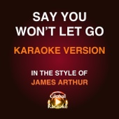 Say You Won't Let Go (In the Style of James Arthur) [Karaoke Version]