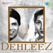 Dehleez - Dilip Kumar and Madhubala - Lata Mangeshkar, Talat Mahmood & Sandhya Mukherjee