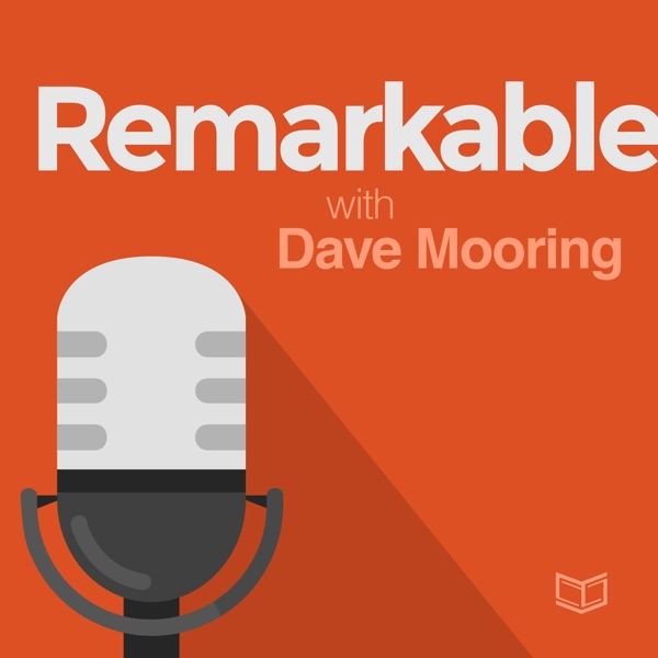 The Remarkable Podcast with Dave Mooring: The Marketing Podcast for Podcasters Who Aren't Marketers