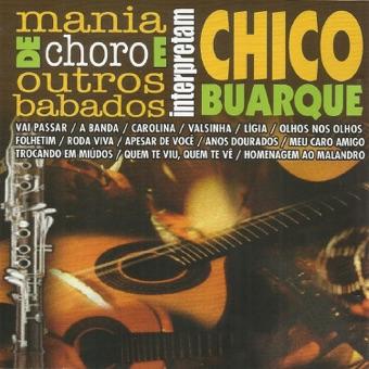 Interpretam: Chico Buarque – Mania de Choro e Outros Babados