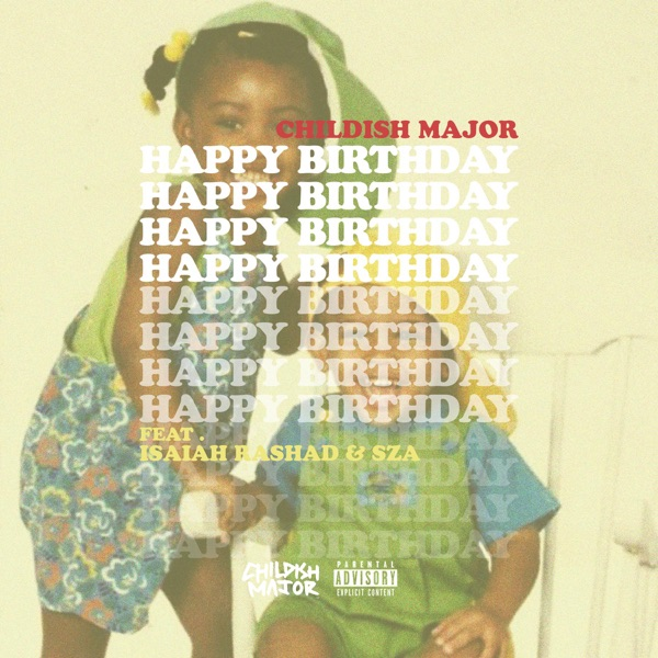Happy Birthday feat Isaiah Rashad  Sza - Single Childish Major CD cover