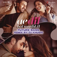 Ae Dil Hai Mushkil (Future Bass Remix By DJ Khushi) - Single - Pritam, Arijit Singh & Khushi