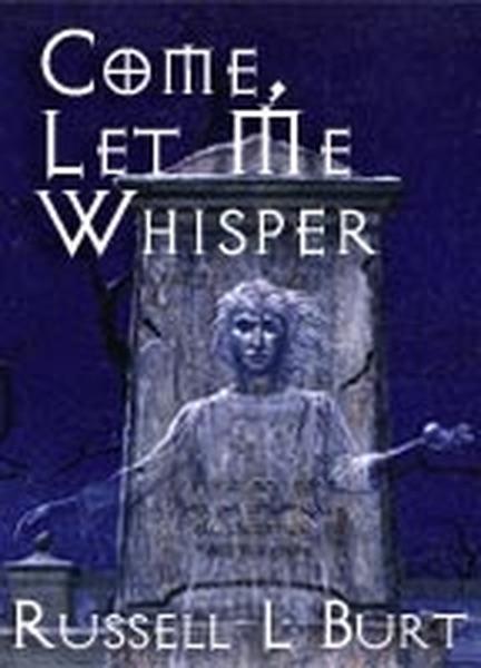 Come, Let Me Whisper