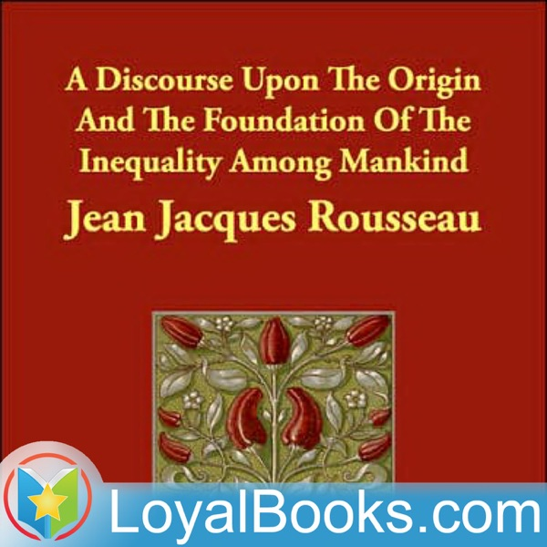 A Discourse Upon the Origin and the Foundation of the Inequality Among Mankind by Jean-Jacques Rousseau