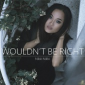 Wouldn't Be Right - Nikki Nikki