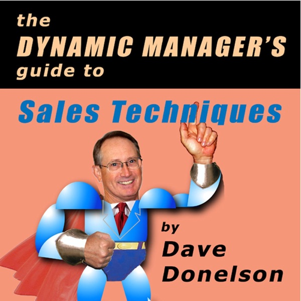 The Dynamic Manager's Guide To Sales Techniques: How To Create New Prospects And Make More Sales