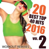 20 Best Top 40 Hits of 2016, Volume 2 (Workout Mixes) [Unmixed Songs For Fitness & Exercise]
