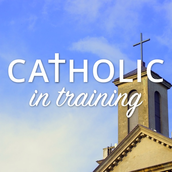 Catholic in Training - from the hosts of The Catholic Convert Podcast