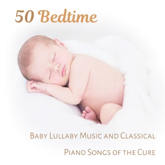 50 Bedtime: Baby Lullaby Music and Classical Piano Songs of the Cure, Little One Trouble Sleeping, Total Relaxation and Deep sleep Meditation for Small Einstein – Various Artists